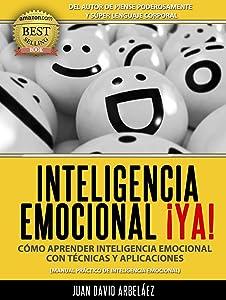 Inteligencia Emocional ¡Ya! Cómo aprender Inteligencia Emocional con técnicas y aplicaciones: Manual práctico de Inteligencia Emocional (PNL YA nº 3) (Spanish Edition)
