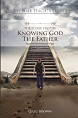 The Bible Teacher's Guide: Theology Proper: Knowing God the Father Paperback