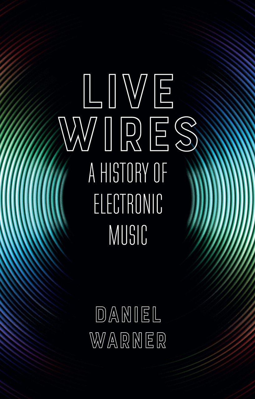 Live Wires: A History of Electronic Music: Daniel Warner: 9781780238241:  Amazon.com: Books