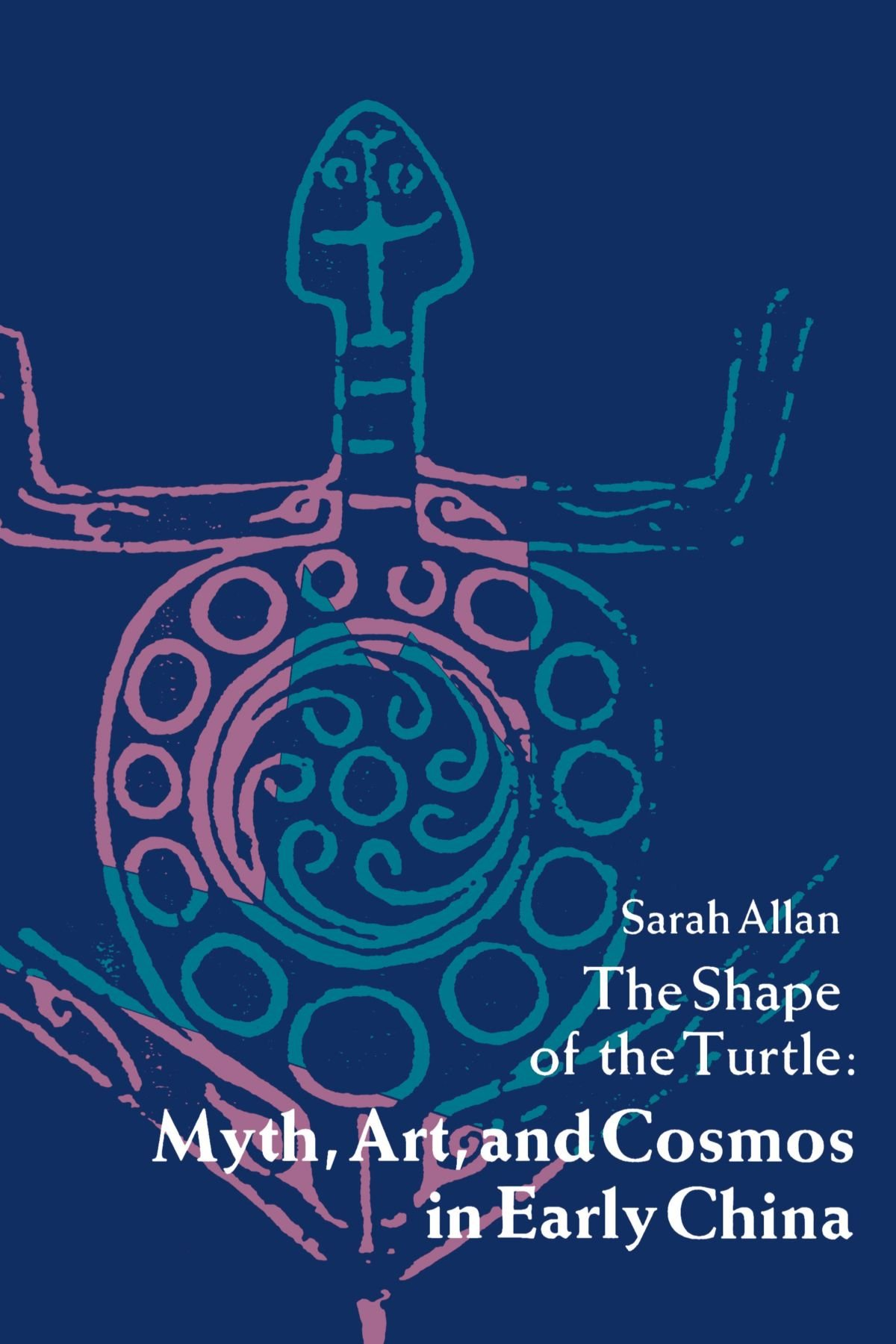 The Shape of the Turtle: Myth, Art, and Cosmos in Early China (Chinese Philosophy and Culture Series)