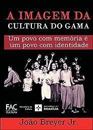 A Imagem da Cultura do Gama: Um povo com memória é um povo com identidade