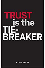 Trust Is The Tie-Breaker Kindle Edition
