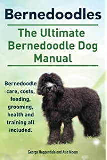 The Ultimate Bernedoodle Dog Manual Bernedoodle Care Costs Feeding Grooming