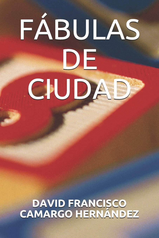 Fábulas De Ciudad Spanish Edition David Francisco Camargo