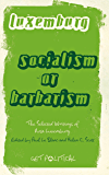 Rosa Luxemburg: Socialism or Barbarism: Selected Writings