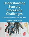 Understanding Sensory Processing Challenges: A Workbook for Children and Teens