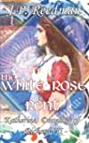 The White Rose Rent: Katherine, Daughter of Richard III (Medieval Babes, Tales of Little-Known Ladies)