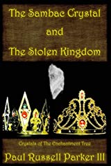 The Sambac Crystal and The Stolen Kingdom (Crystals of The Enchantment Tree) (Volume 1) Paperback