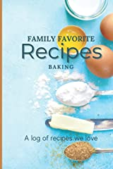 Family Favorite Recipes - Baking: A log of recipe we love Paperback