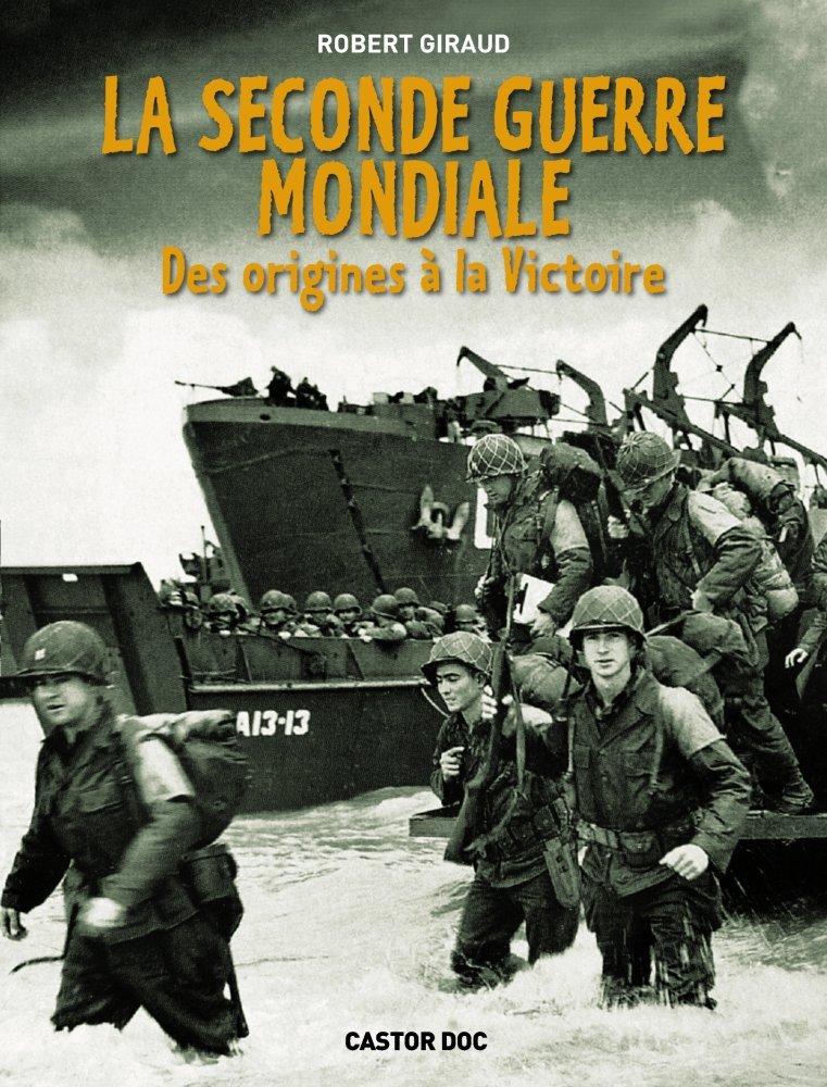 La Seconde Guerre mondiale   Des origines à la victoire  Amazon.fr  Robert  Giraud  Livres 366ae6556eb6