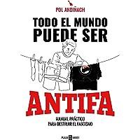 Todo el mundo puede ser ANTIFA: Manual práctico para destruir el fascismo (Obras diversas)