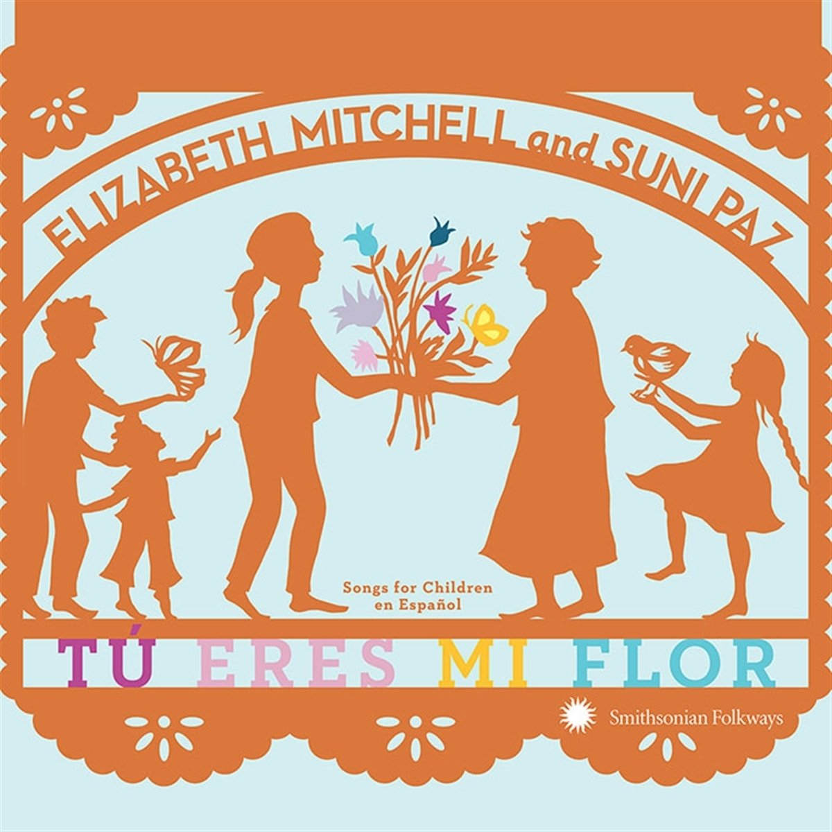 Tú Eres Mi Flor: Songs for Children en Español by Smithsonian Folkways