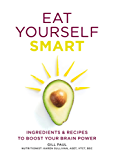 Eat Yourself Smart: Ingredients and recipes to boost your brain power (English Edition)