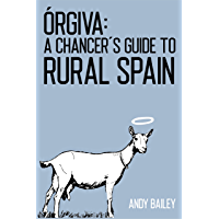 ÓRGIVA: A Chancer's Guide to Rural Spain (English Edition)