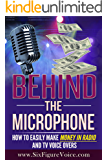 Behind The Microphone: How To Easily Make Money in Radio and TV Voice Overs
