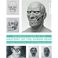 Artist's Guide to the Anatomy of the Human Head: Defining Structure and Capturing Emotions