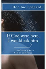 If God were here, I would ask him _______?: .............and then punch Him in the face! Kindle Edition