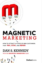 Magnetic Marketing: How To Attract A Flood Of New Customers That Pay, Stay, and Refer Kindle Edition
