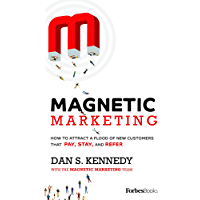 Magnetic Marketing: How To Attract A Flood Of New Customers That Pay, Stay, and Refer (English Edition)