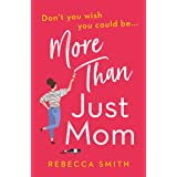 More Than Just Mom: An absolutely hilarious, laugh out loud novel of family chaos and reinvention (More Than Just Mom, Book 1