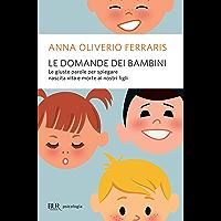 Le domande dei bambini: Le giuste parole per spiegare nascita vita e morte ai nostri bambini (BUR psicologia e società)