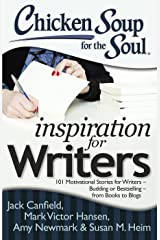 Chicken Soup for the Soul: Inspiration for Writers: 101 Motivational Stories for Writers – Budding or Bestselling – from Books to Blogs Kindle Edition