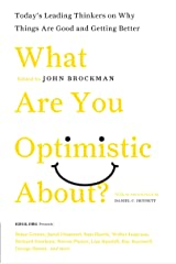 What Are You Optimistic About?: Today's Leading Thinkers on Why Things Are Good and Getting Better (Edge Question Series) Kindle Edition