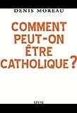 Comment peut-on être catholique ?
