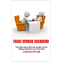 Fauci versus Duesberg: The battle about AIDS that brought Chronic Fatigue Syndrome out of the closet