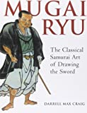 Mugai Ryu: The Classical Samurai Art of Drawing the Sword
