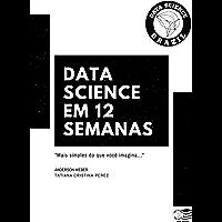 Data Science em 12 Semanas: Mais simples do que você imagina...