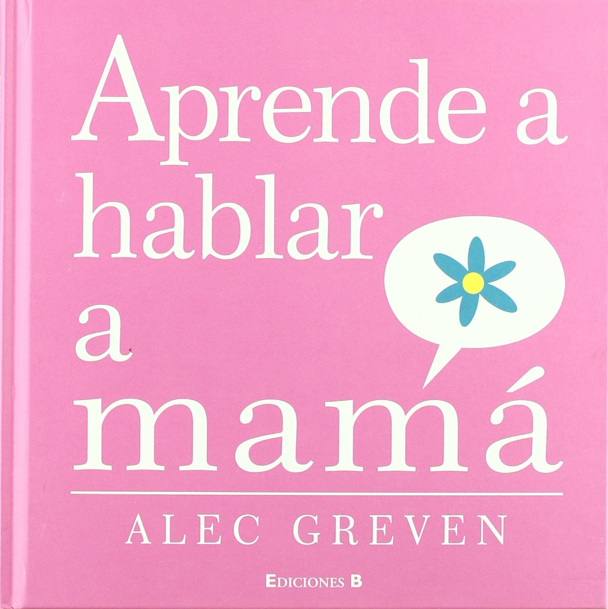 APRENDE A HABLAR A MAMA (Spanish Edition): ALEC GREVEN: 9788466643191: Amazon.com: Books