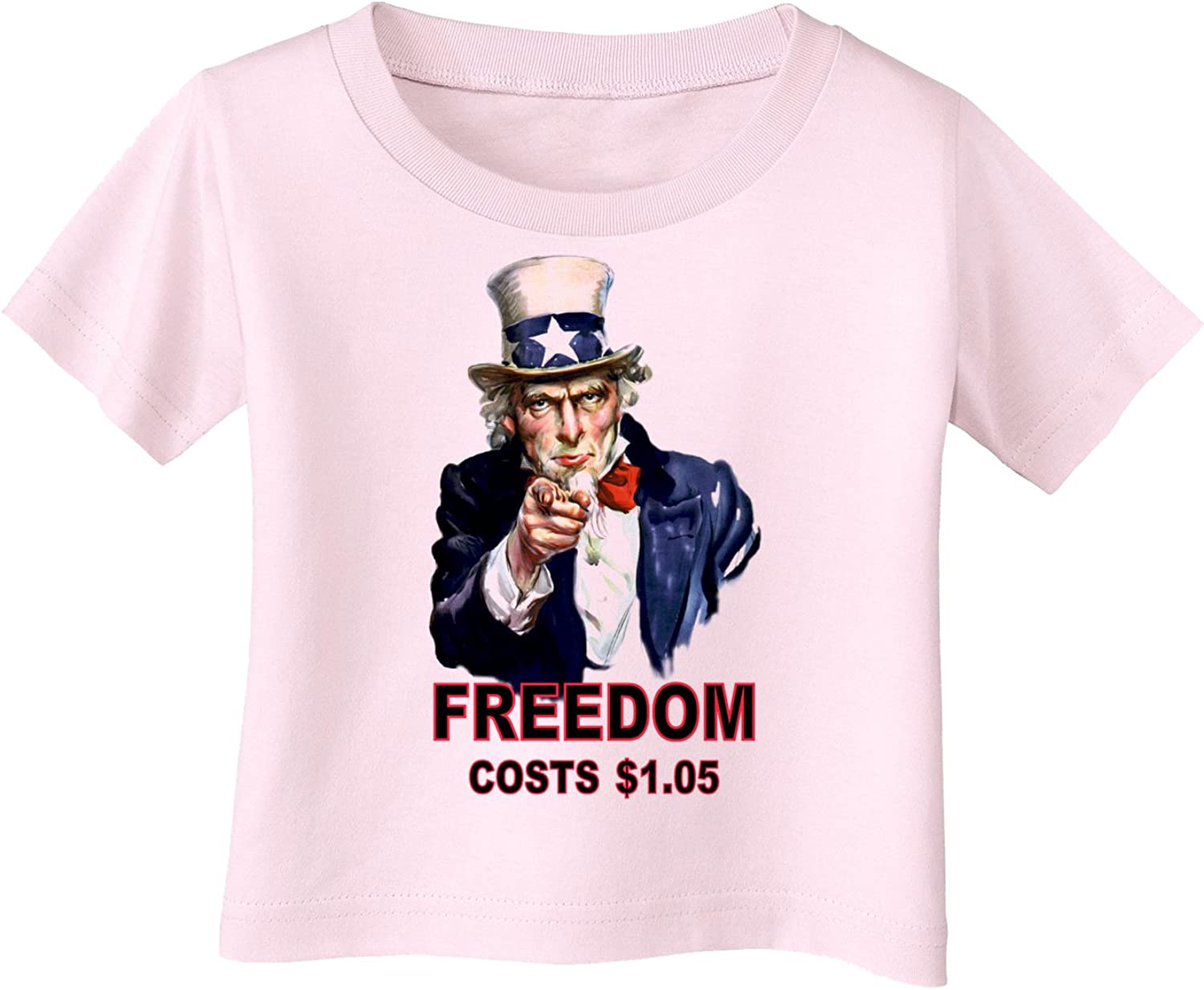Uncle Sam Freedom Costs a Buck O Five Infant T-Shirt