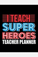 I Teach Super Heroes Teacher Planner: Teachers Organizer Notebook Paperback
