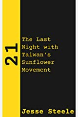 21: The Last Night with Taiwan's Sunflower Movement Kindle Edition