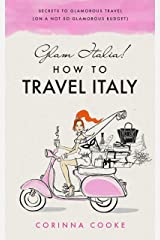 Glam Italia! How to Travel Italy: Secrets To Glamorous Travel (On A Not So Glamorous Budget) Kindle Edition