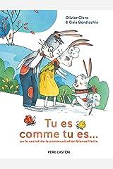 Tu es comme tu es...: OU LE SECRET DE LA COMMUNICATION BIENVEILLANTE (Les albums du Père Castor) (French Edition) Hardcover
