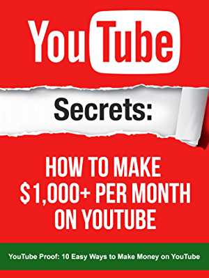 YouTube: Secrets How To Make $1;000+ Per Month On YouTube: Your YouTube book inside includes a link to a 1 Hour FREE YouTube Masterclass video worth $197 (YouTube Secrets)