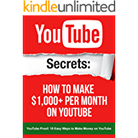 YouTube: Secrets How To Make $1,000+ Per Month On YouTube: Your YouTube book inside includes a link to a 1 Hour FREE YouTube Masterclass video worth $197 (YouTube Secrets)