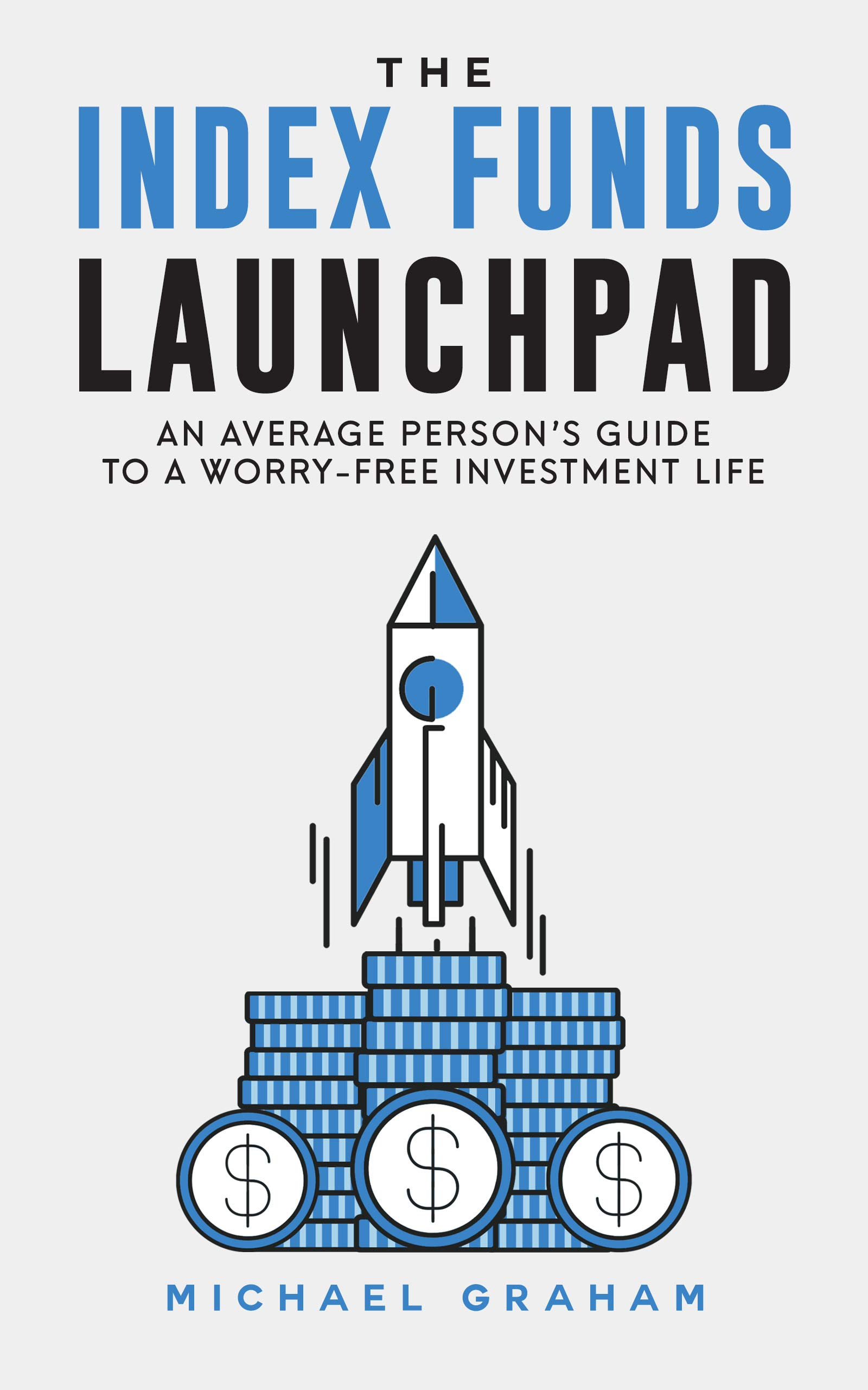 The Index Funds Launchpad  An Average Person's Guide To A Worry Free Investment Life  English Edition