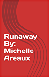 Runaway By: Michelle Areaux
