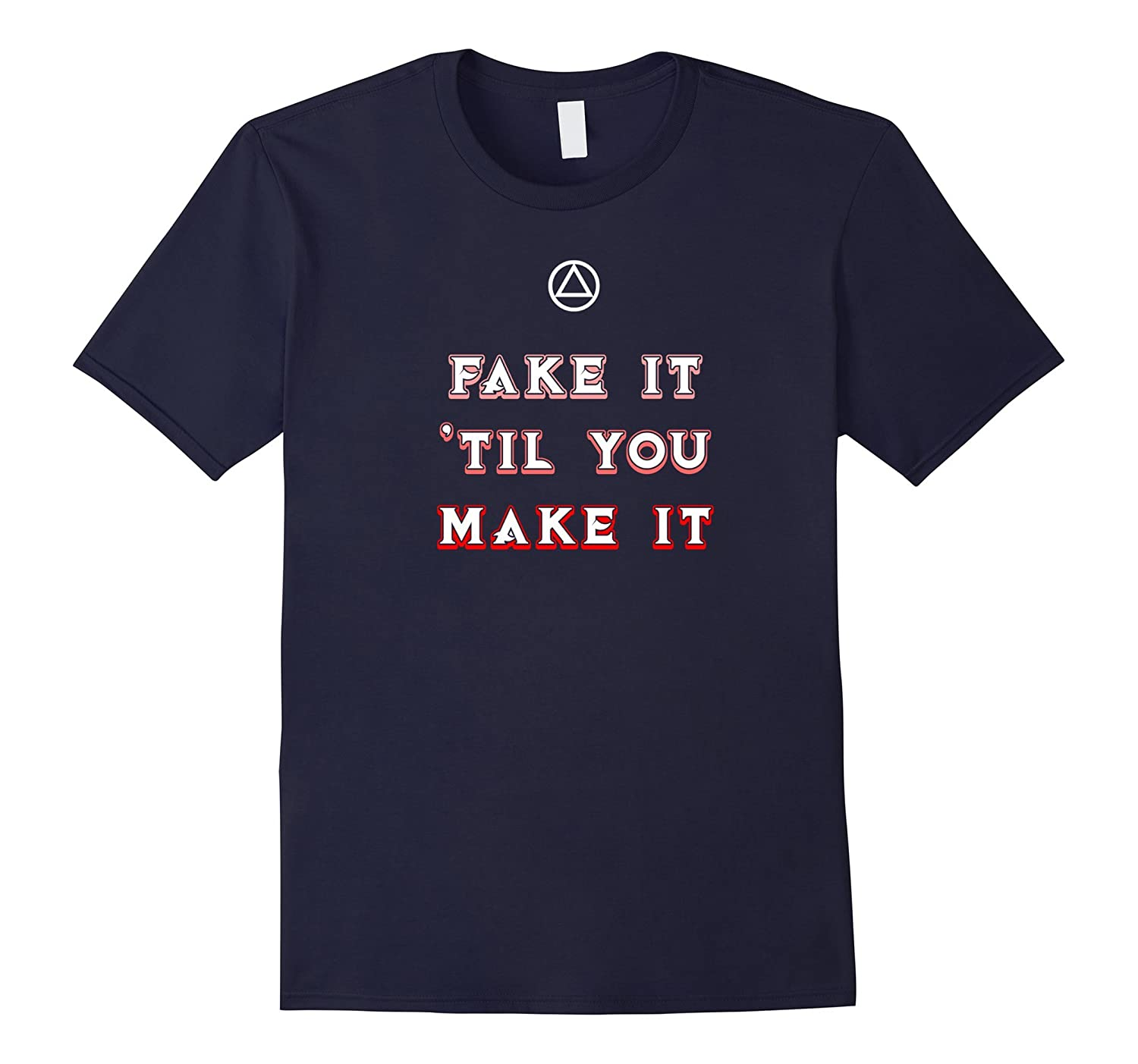 'Fake It 'Til You Make It' – Funny AA Recovery T-Shirt