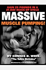 Massive Muscle Pumping: Gain 25 Pounds In A 21-Day Mass Up Cycle Kindle Edition