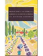 French Dirt the Story of a Garden In The by Richard Goodman (1993-03-04)