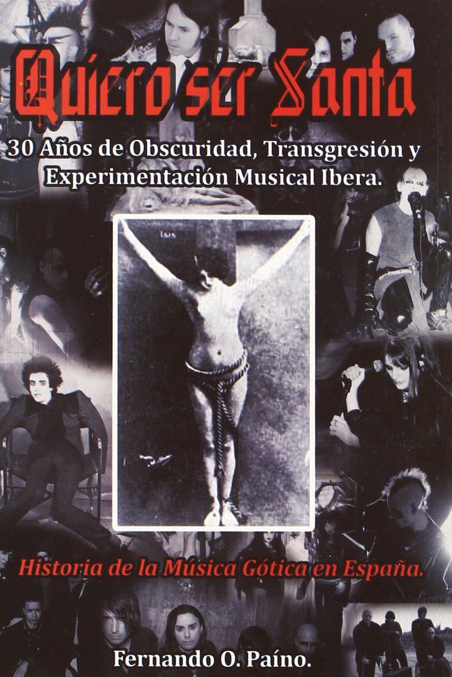 QUIERO SER SANTA HISTORIA MUSICA GOTICA EN ESPAÑA: Amazon.es: PAINO, FERNANDO O.: Libros