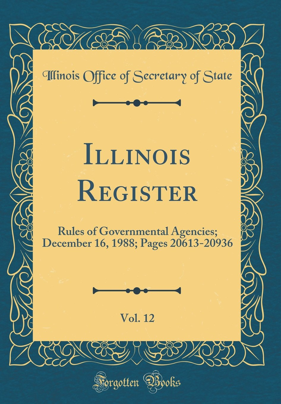 Download Illinois Register, Vol. 12: Rules of Governmental Agencies; December 16, 1988; Pages 20613-20936 (Classic Reprint) pdf epub