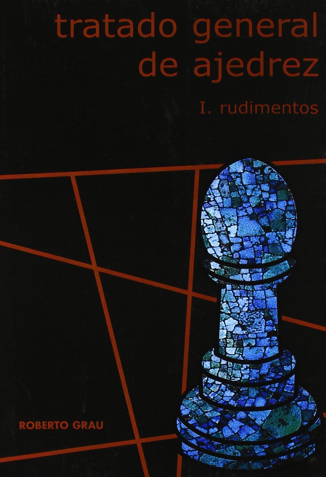 Tratado General De Ajedrez Tomo I Rudimentos Roberto Grau 9788493478629 Books