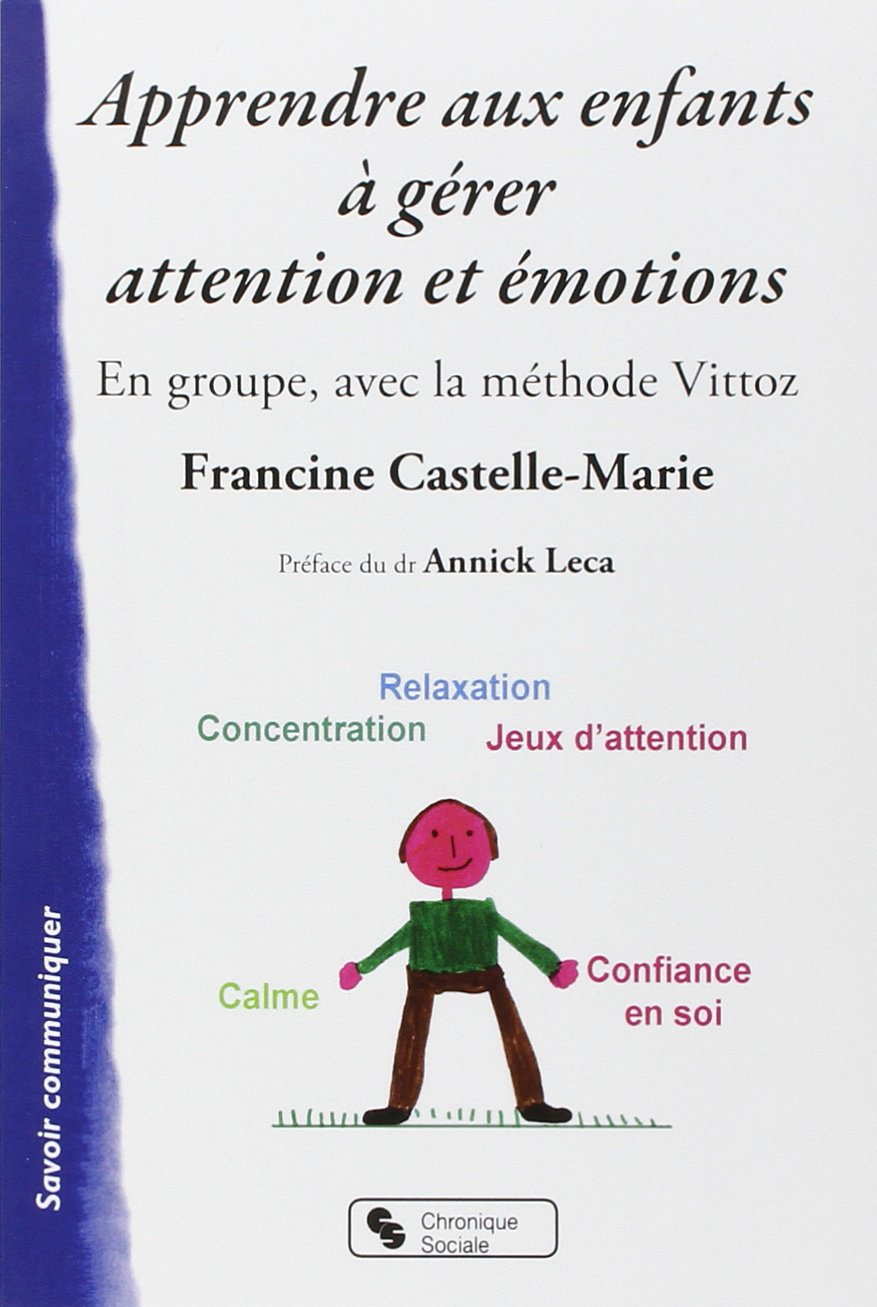 Amazon.fr - Apprendre aux enfants à gérer attention et émotions : En groupe,  avec la méthode Vittoz - Francine Castelle-Marie, Annick Leca - Livres