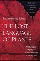 The Lost Language of Plants: The Ecological Importance of Plant Medicines for Life on Earth Paperback