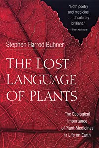 The Lost Language of Plants: The Ecological Importance of Plant Medicines for Life on Earth